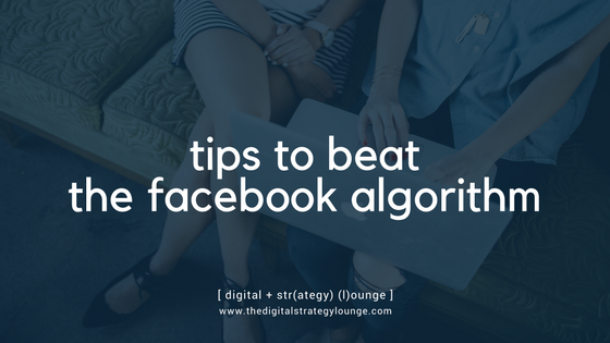 Tips to Beat the Facebook Algorithm