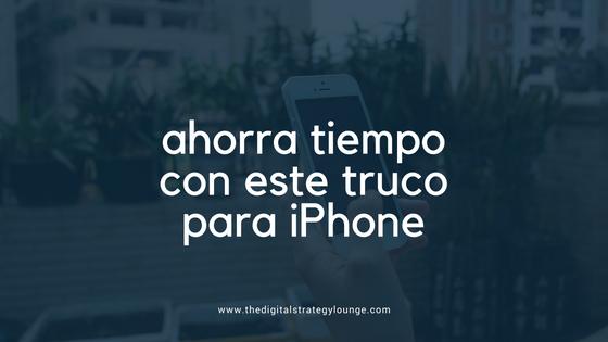 Ahorra tiempo en tu iPhone con este truco